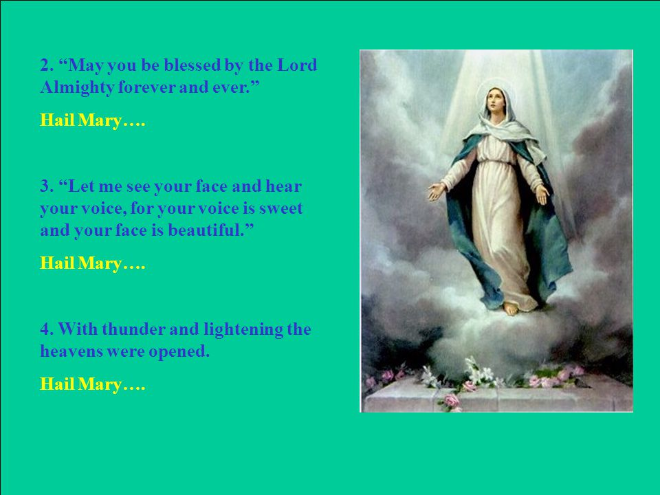 2. May you be blessed by the Lord Almighty forever and ever. Hail Mary….