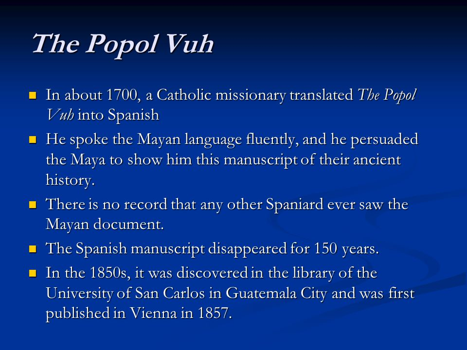 The Popol Vuh In about 1700, a Catholic missionary translated The Popol Vuh into Spanish In about 1700, a Catholic missionary translated The Popol Vuh