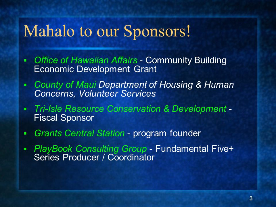 3 Mahalo to our Sponsors!  Office of Hawaiian Affairs - Community Building Economic Development Grant  County of Maui Department of Housing & Human