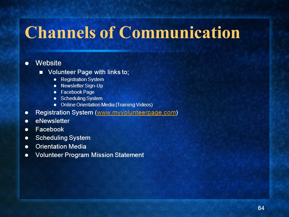 64 Channels of Communication Website Volunteer Page with links to; Registration System Newsletter Sign-Up Facebook Page Scheduling System Online Orien