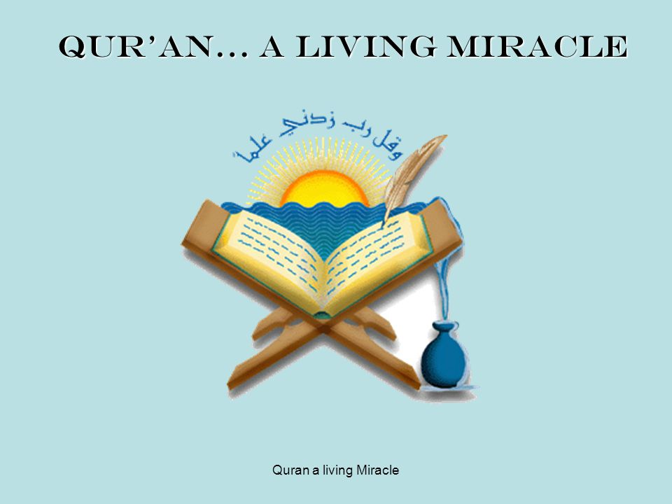 Quran a living Miracle Qur'an… a living miracle