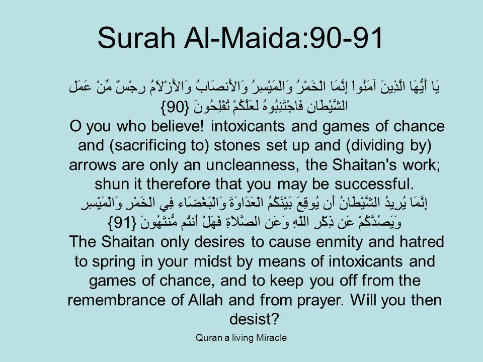 Quran a living Miracle Surah Al-Maida:90-91 يَا أَيُّهَا الَّذِينَ آمَنُواْ إِنَّمَا الْخَمْرُ وَالْمَيْسِرُ وَالأَنصَابُ وَالأَزْلاَمُ رِجْسٌ مِّنْ عَمَلِ الشَّيْطَانِ فَاجْتَنِبُوهُ لَعَلَّكُمْ تُفْلِحُونَ {90} O you who believe.