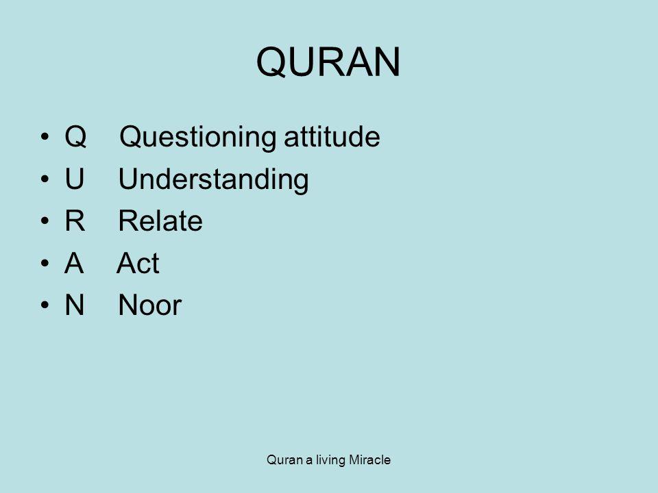 Quran a living Miracle QURAN Q Questioning attitude U Understanding R Relate A Act N Noor