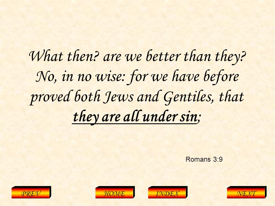 Romans 3:9 PREVHOMEINDEXNEXT What then. are we better than they.