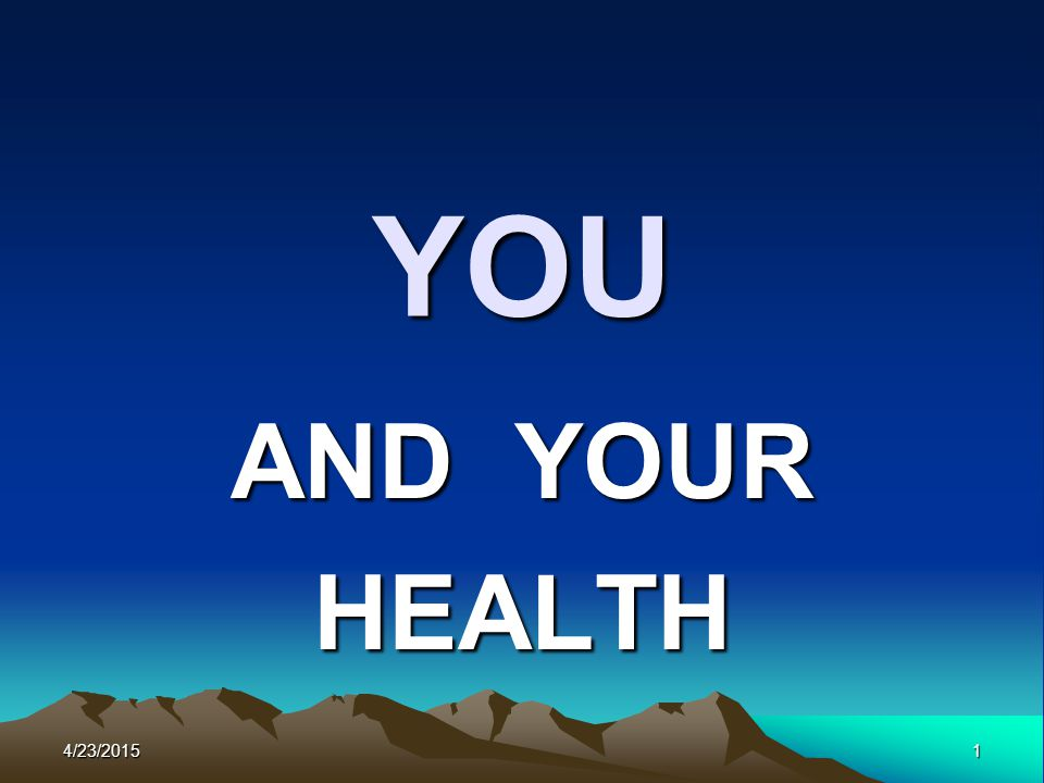 YOU AND YOUR HEALTH 4/23/20151