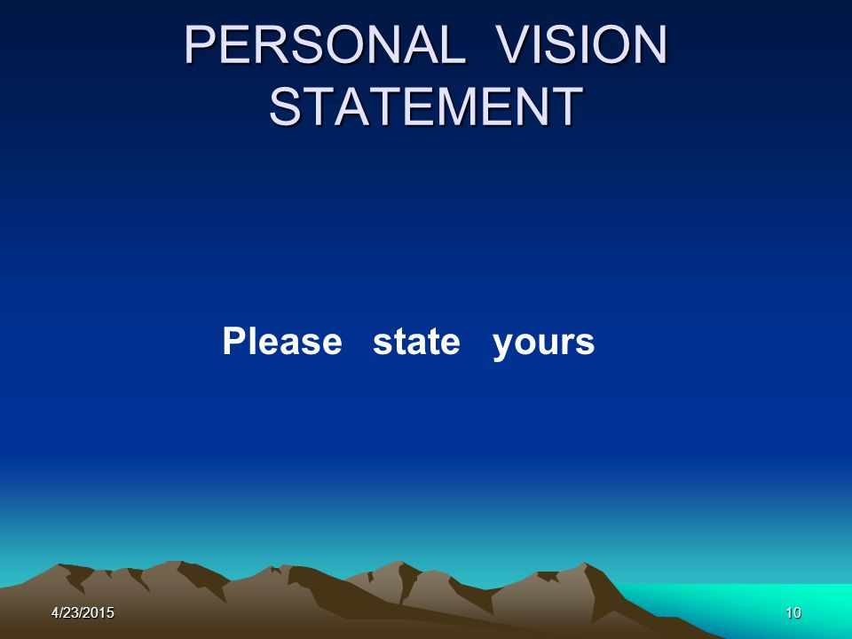 PERSONAL VISION STATEMENT Please state yours 4/23/201510