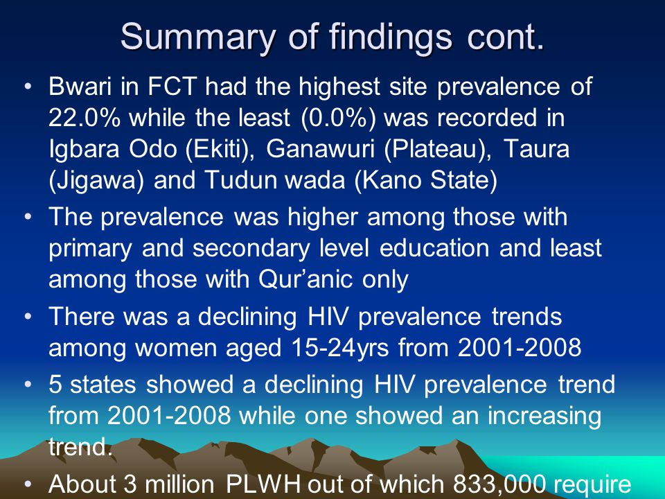 Summary of findings cont. Bwari in FCT had the highest site prevalence of 22.0% while the least (0.0%) was recorded in Igbara Odo (Ekiti), Ganawuri (P
