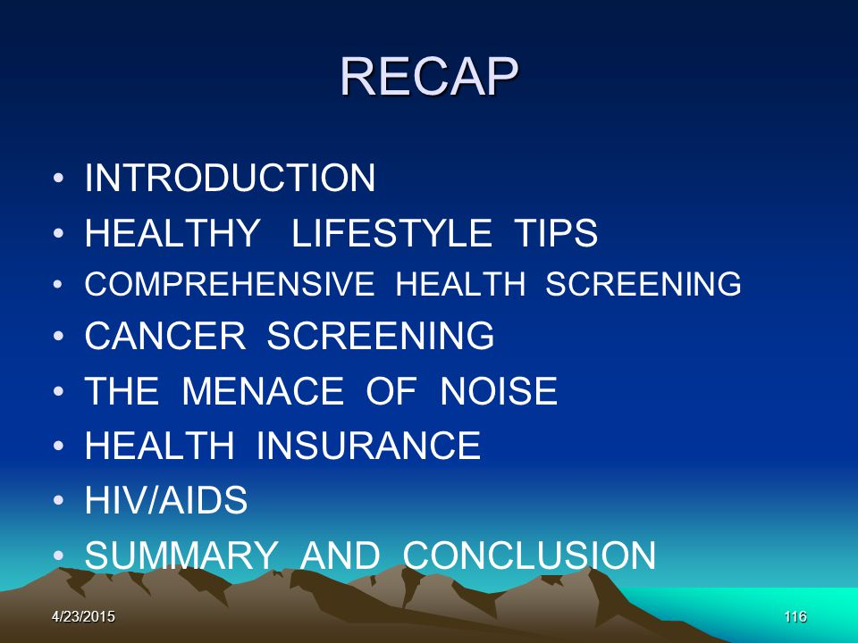 RECAP INTRODUCTION HEALTHY LIFESTYLE TIPS COMPREHENSIVE HEALTH SCREENING CANCER SCREENING THE MENACE OF NOISE HEALTH INSURANCE HIV/AIDS SUMMARY AND CO