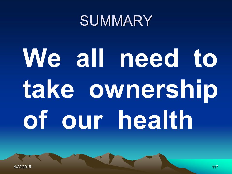 SUMMARY We all need to take ownership of our health 4/23/2015117