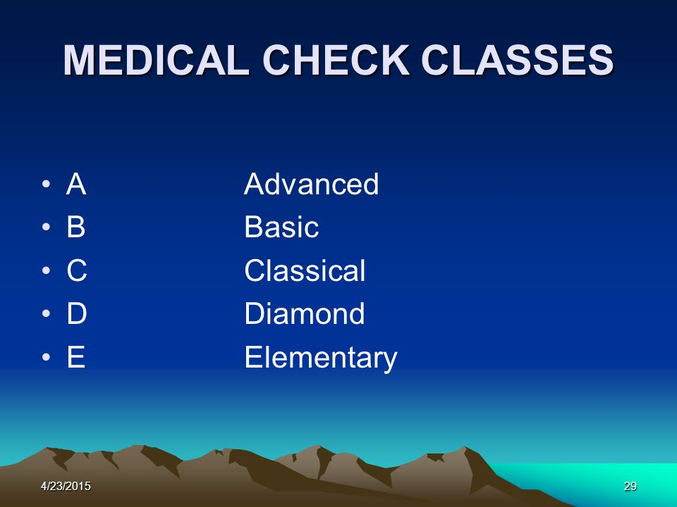 4/23/201529 MEDICAL CHECK CLASSES AAdvanced BBasic CClassical DDiamond EElementary