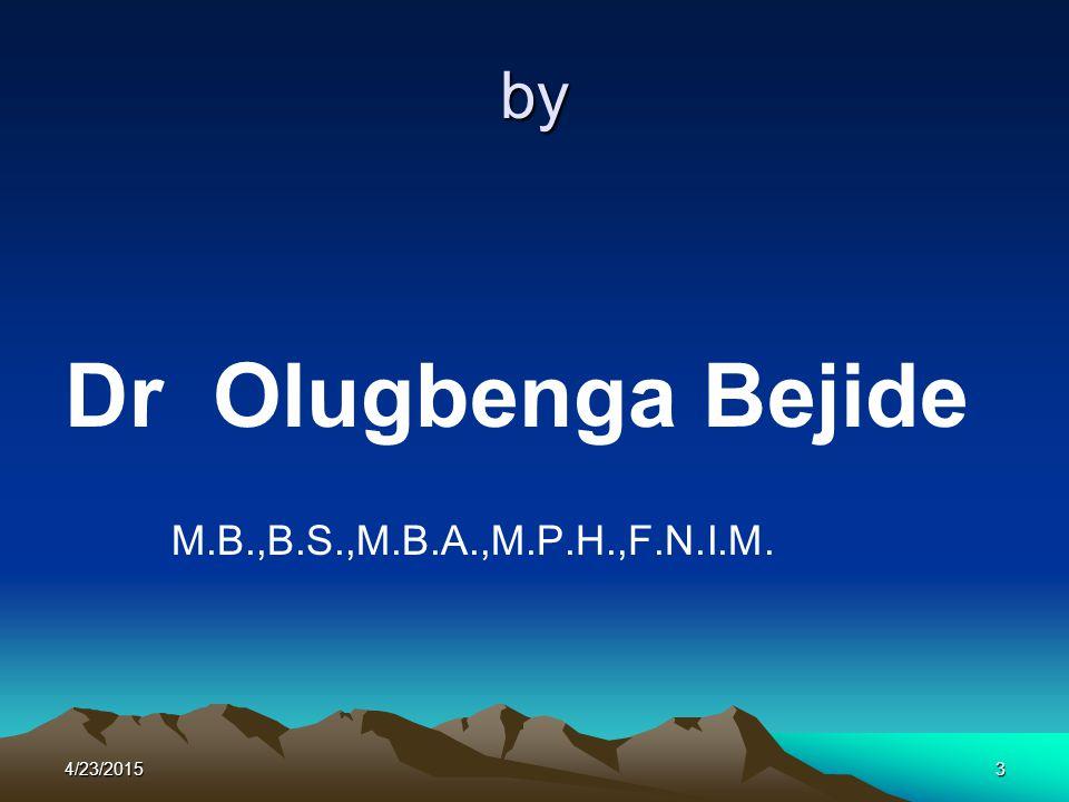 3 by Dr Olugbenga Bejide M.B.,B.S.,M.B.A.,M.P.H.,F.N.I.M.