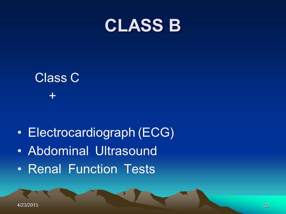 4/23/201533 CLASS B Class C + Electrocardiograph (ECG) Abdominal Ultrasound Renal Function Tests