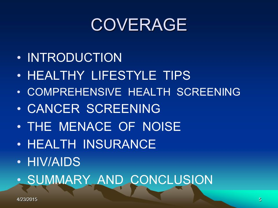 COVERAGE INTRODUCTION HEALTHY LIFESTYLE TIPS COMPREHENSIVE HEALTH SCREENING CANCER SCREENING THE MENACE OF NOISE HEALTH INSURANCE HIV/AIDS SUMMARY AND