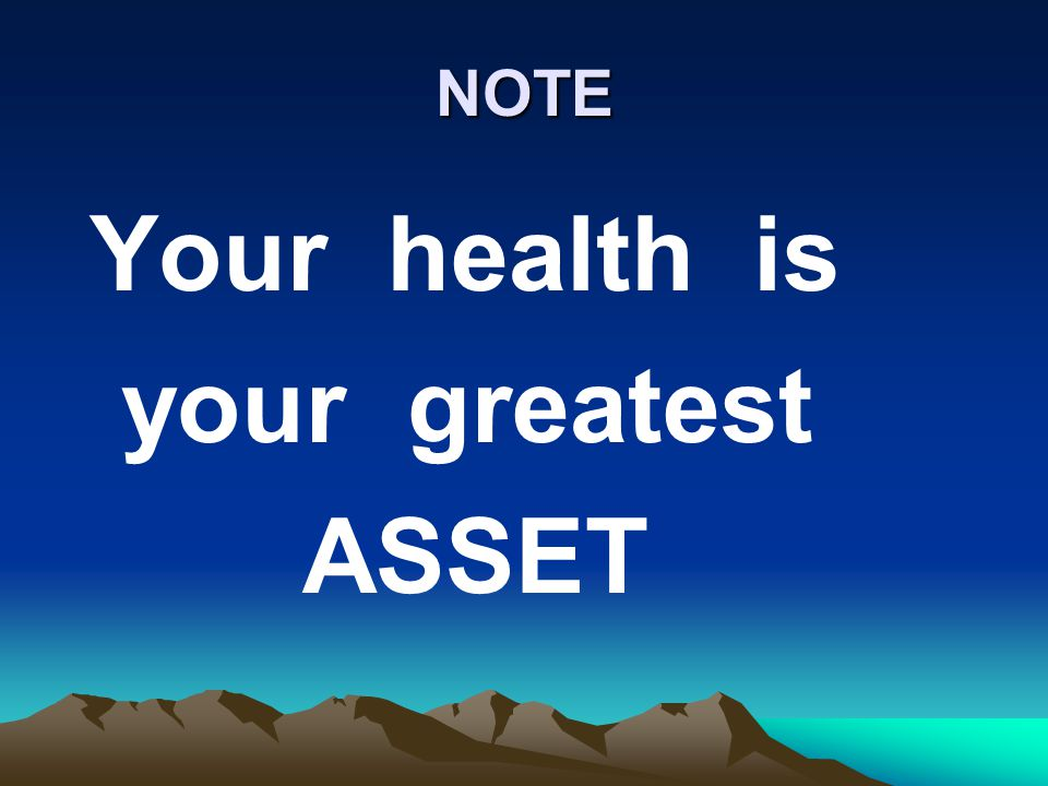 NOTE Your health is your greatest ASSET