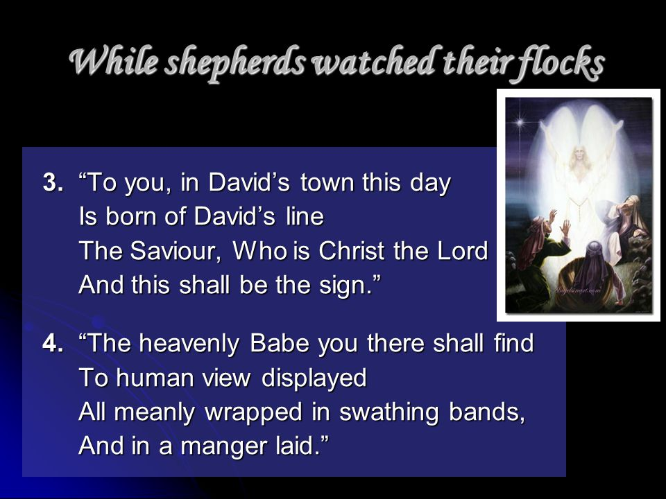While shepherds watched their flocks 3.