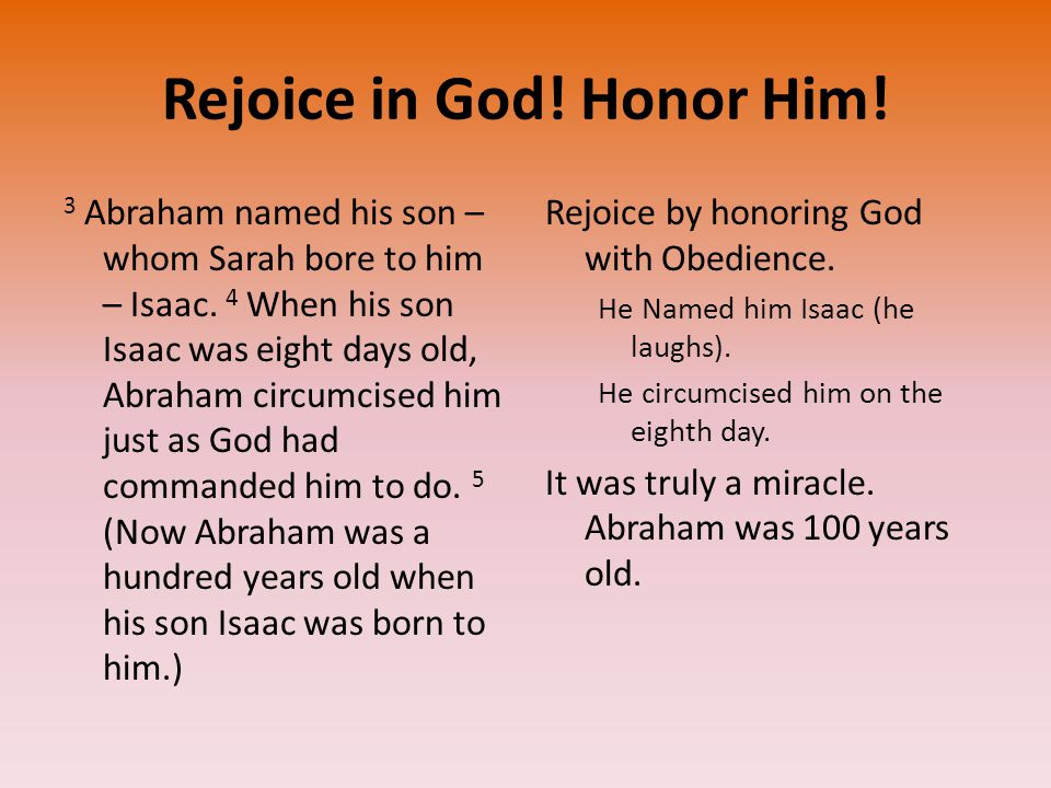 Rejoice in God. Honor Him. 3 Abraham named his son – whom Sarah bore to him – Isaac.