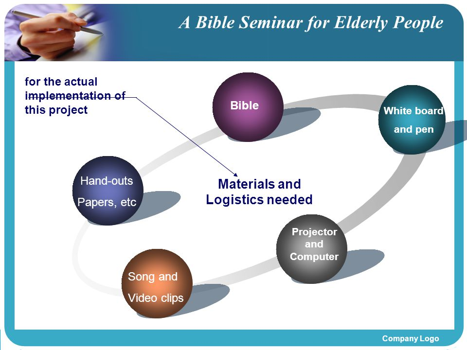Company Logo A Bible Seminar for Elderly People Bible Materials and Logistics needed for the actual implementation of this project White board and pen