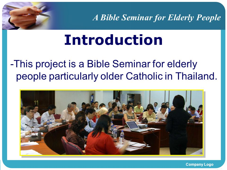 Company Logo Introduction A Bible Seminar for Elderly People -This project is a Bible Seminar for elderly people particularly older Catholic in Thailand.