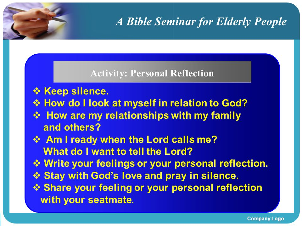 Company Logo A Bible Seminar for Elderly People  Keep silence.  How do I look at myself in relation to God?  How are my relationships with my famil