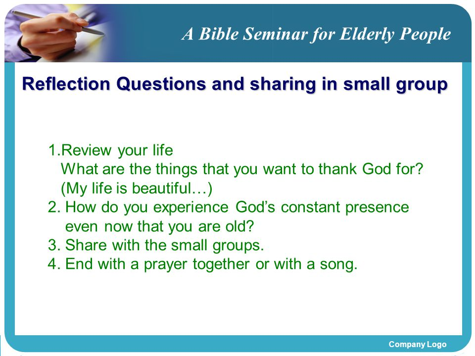 Company Logo A Bible Seminar for Elderly People Reflection Questions and sharing in small group 1.Review your life What are the things that you want to thank God for.
