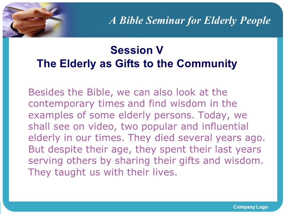Company Logo A Bible Seminar for Elderly People Besides the Bible, we can also look at the contemporary times and find wisdom in the examples of some