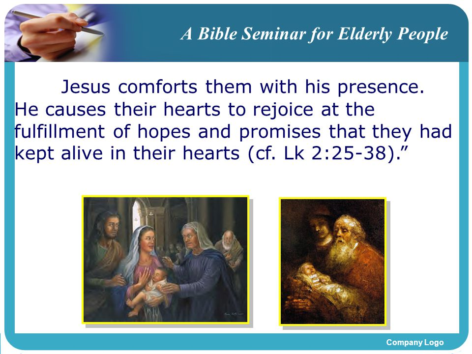 Company Logo A Bible Seminar for Elderly People Jesus comforts them with his presence.