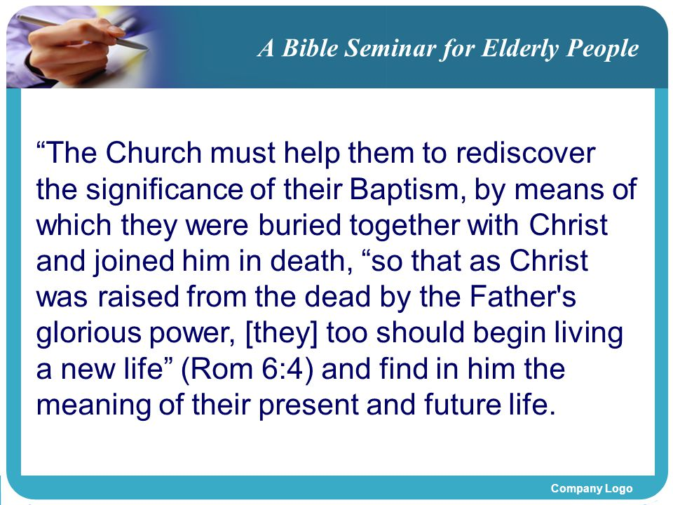 "Company Logo A Bible Seminar for Elderly People ""The Church must help them to rediscover the significance of their Baptism, by means of which they wer"