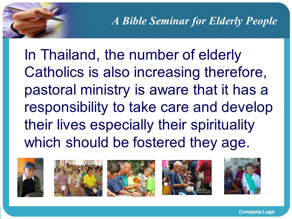 Company Logo A Bible Seminar for Elderly People In Thailand, the number of elderly Catholics is also increasing therefore, pastoral ministry is aware that it has a responsibility to take care and develop their lives especially their spirituality which should be fostered they age.