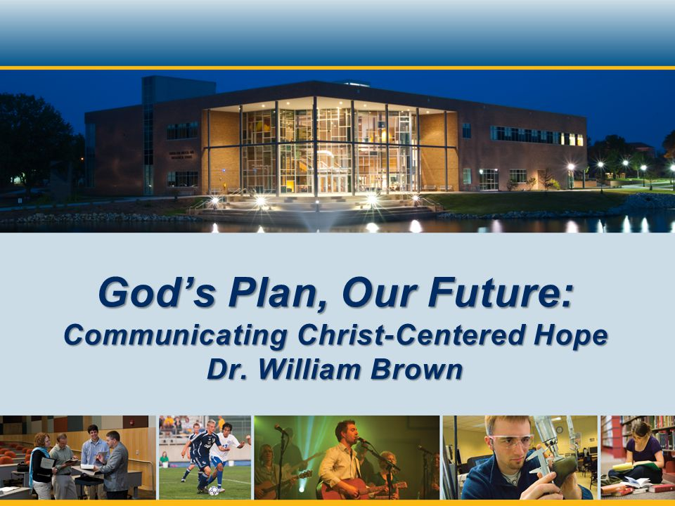 God's Plan, Our Future: Communicating Christ-Centered Hope Dr. William Brown