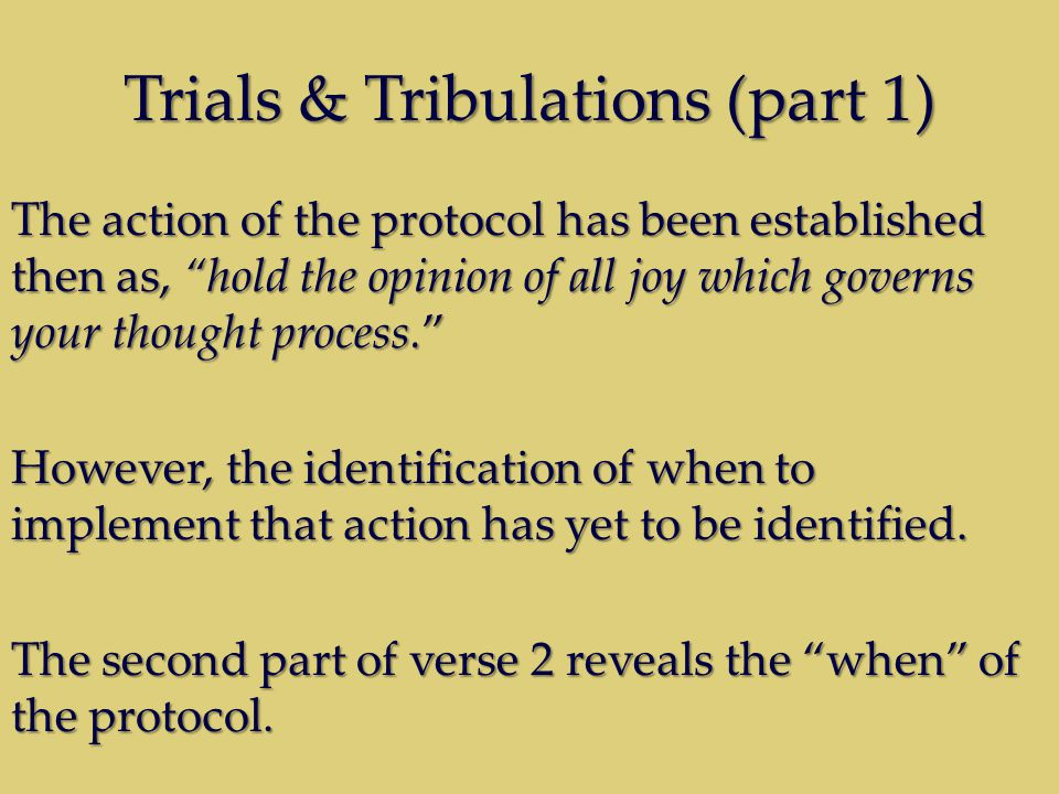 Trials & Tribulations (part 1) The action of the protocol has been established then as, hold the opinion of all joy which governs your thought process. However, the identification of when to implement that action has yet to be identified.