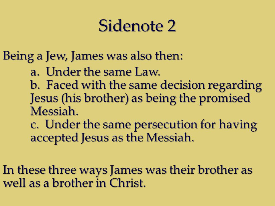 Sidenote 2 Being a Jew, James was also then: a.Under the same Law.