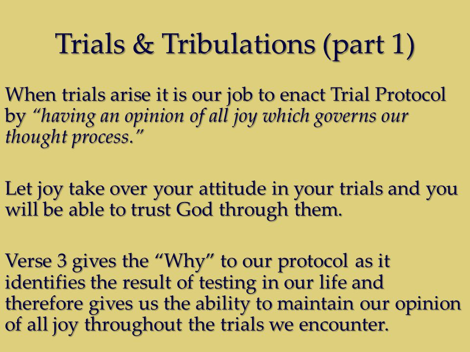 "Trials & Tribulations (part 1) When trials arise it is our job to enact Trial Protocol by ""having an opinion of all joy which governs our thought proc"