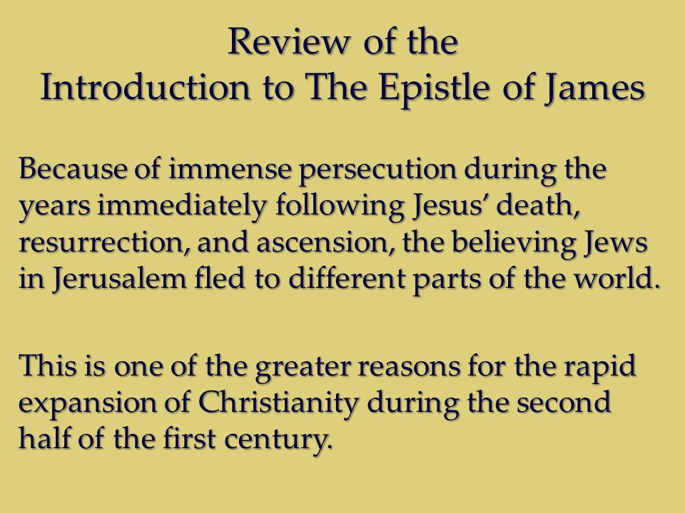 Review of the Introduction to The Epistle of James Because of immense persecution during the years immediately following Jesus' death, resurrection, a