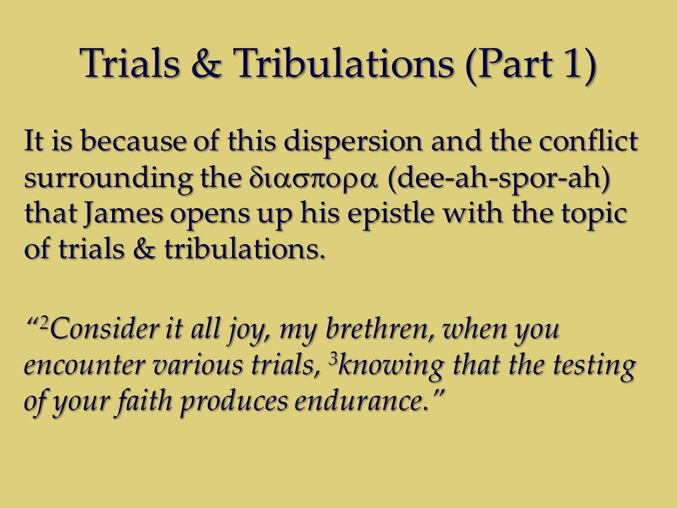 Trials & Tribulations (Part 1) It is because of this dispersion and the conflict surrounding the  (dee-ah-spor-ah) that James opens up his epi