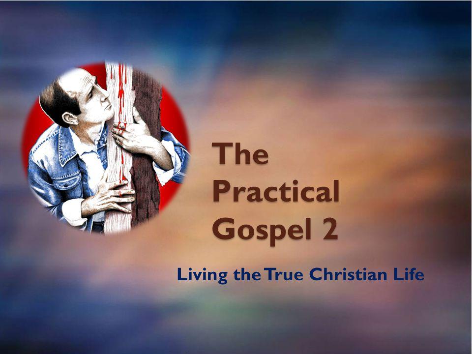 The Practical Gospel 2 Living the True Christian Life