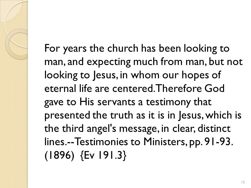 For years the church has been looking to man, and expecting much from man, but not looking to Jesus, in whom our hopes of eternal life are centered. T