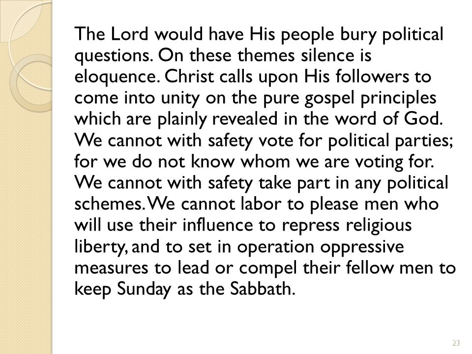The Lord would have His people bury political questions.
