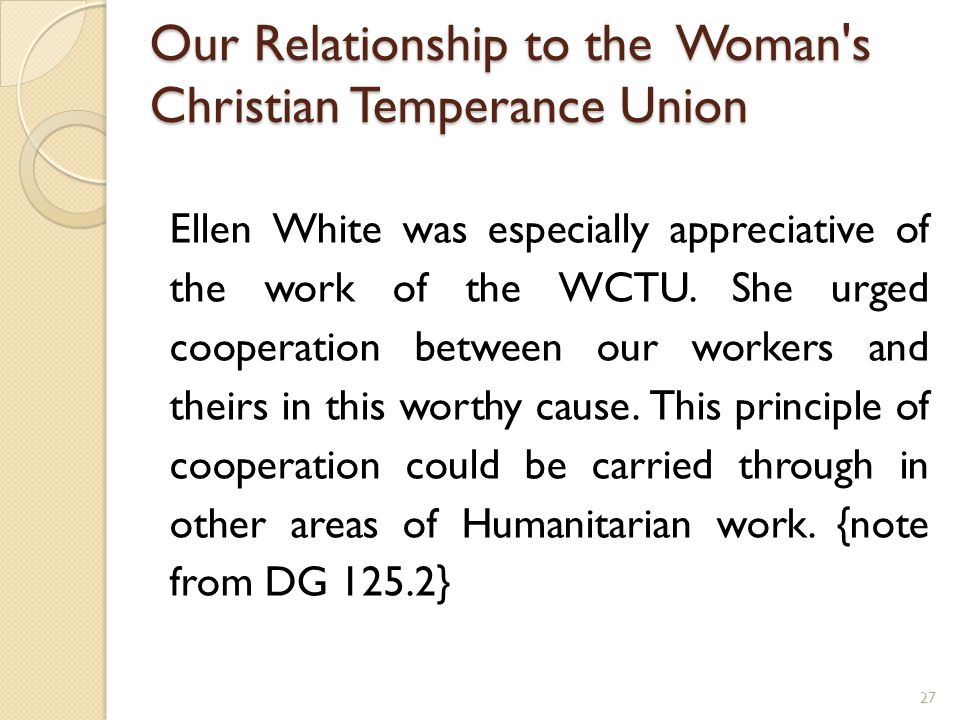 Our Relationship to the Woman s Christian Temperance Union Ellen White was especially appreciative of the work of the WCTU.