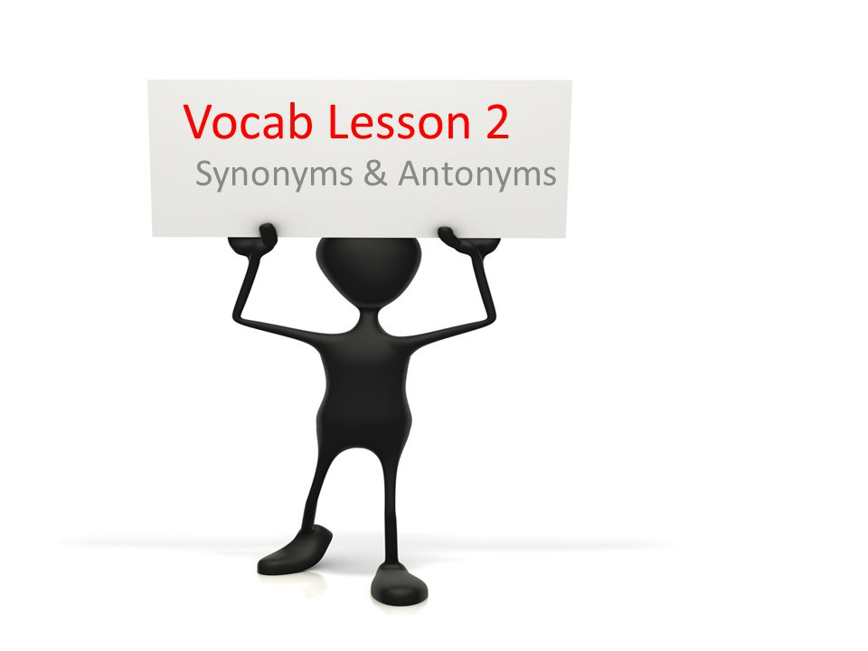 Vocab Lesson 2 Synonyms & Antonyms