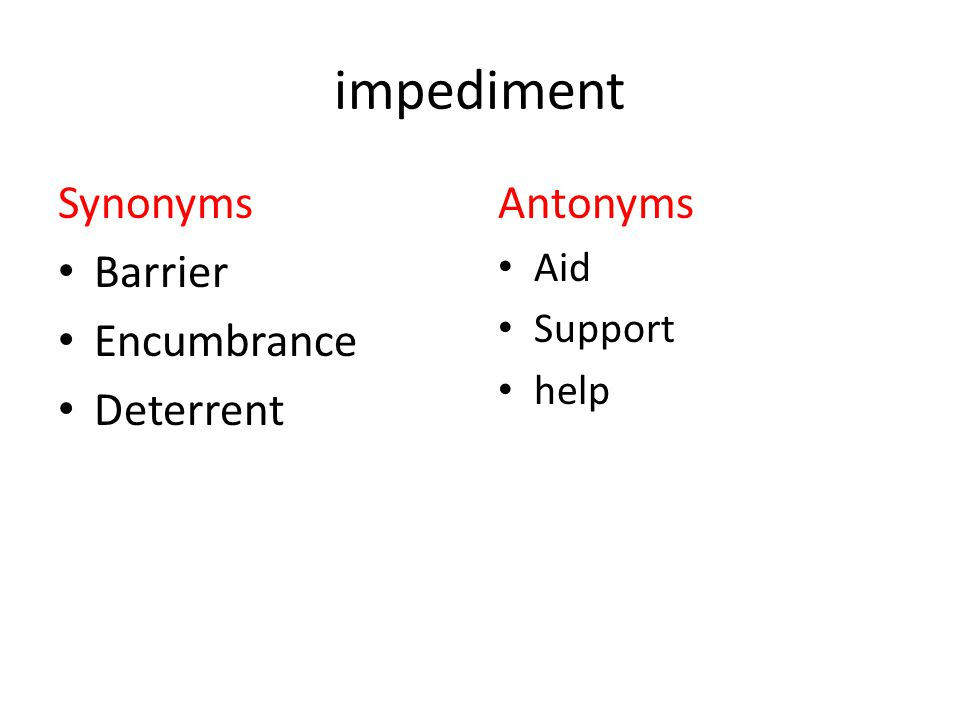 impediment Synonyms Barrier Encumbrance Deterrent Antonyms Aid Support help