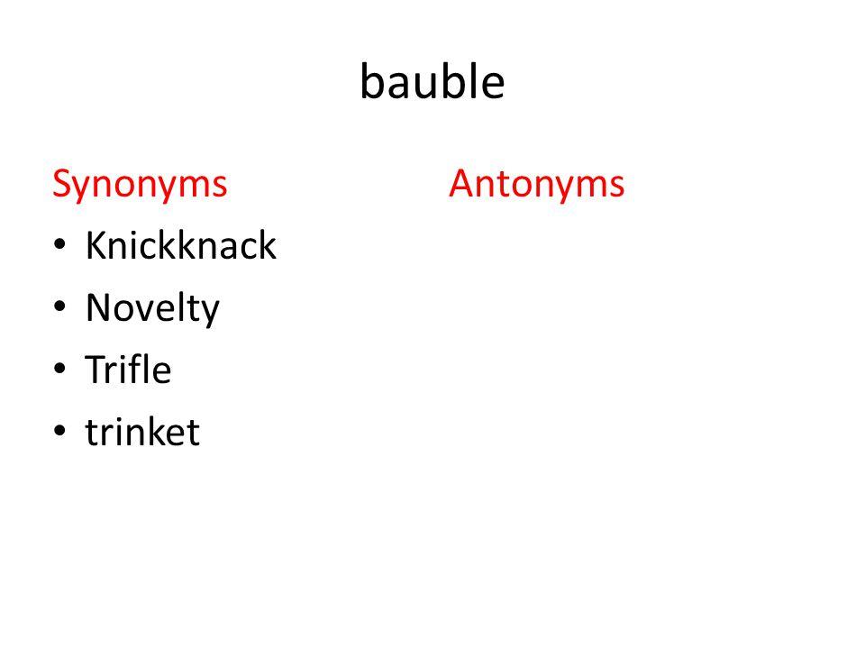 Vocab lesson 2 synonyms antonyms antithesis synonyms opposite 3 bauble synonyms knickknack novelty trifle trinket antonyms platinumwayz