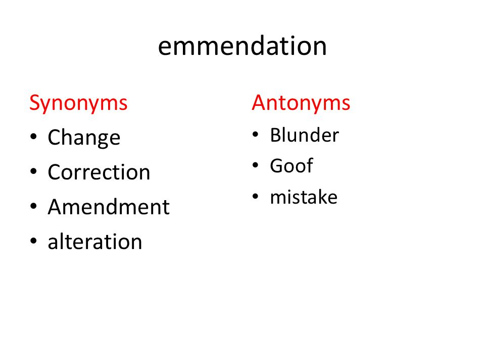 emmendation Synonyms Change Correction Amendment alteration Antonyms Blunder Goof mistake