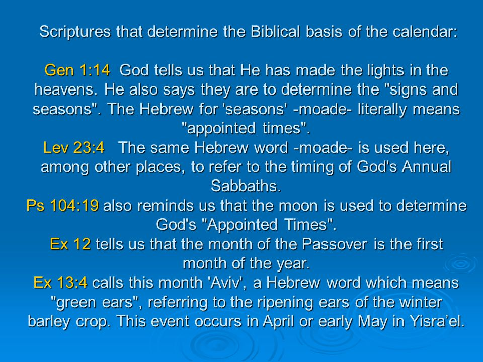 Scriptures that determine the Biblical basis of the calendar: Gen 1:14 God tells us that He has made the lights in the heavens.