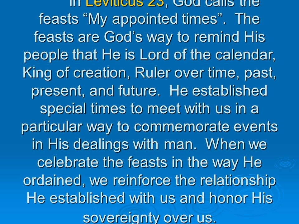 In Leviticus 23, God calls the feasts My appointed times .