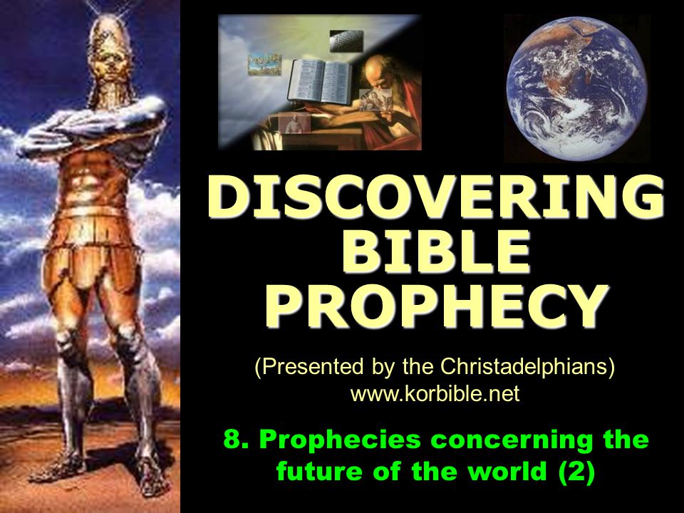 www.korbible.net 8. Prophecies concerning the future of the world (2) DISCOVERING BIBLE PROPHECY (Presented by the Christadelphians) www.korbible.net
