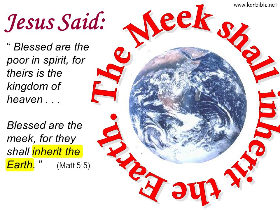 "www.korbible.net Jesus Said: "" Blessed are the poor in spirit, for theirs is the kingdom of heaven... Blessed are the meek, for they shall inherit the"