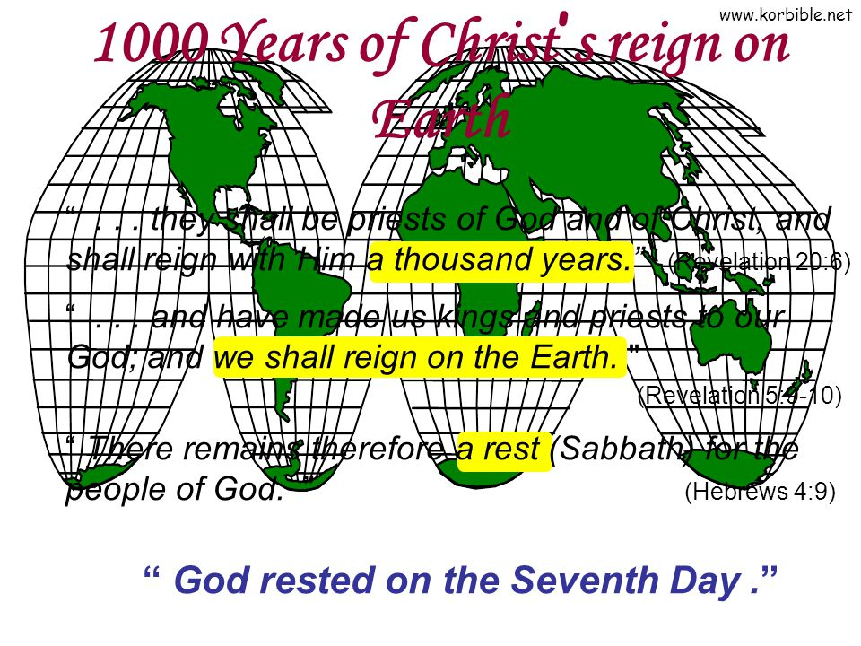 "www.korbible.net 1000 Years of Christ ' s reign on Earth ""... they shall be priests of God and of Christ, and shall reign with Him a thousand years."""