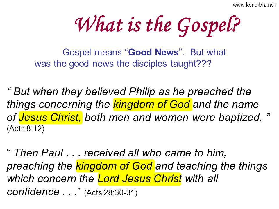"What is the Gospel? Gospel means ""Good News"". But what was the good news the disciples taught??? "" But when they believed Philip as he preached the th"