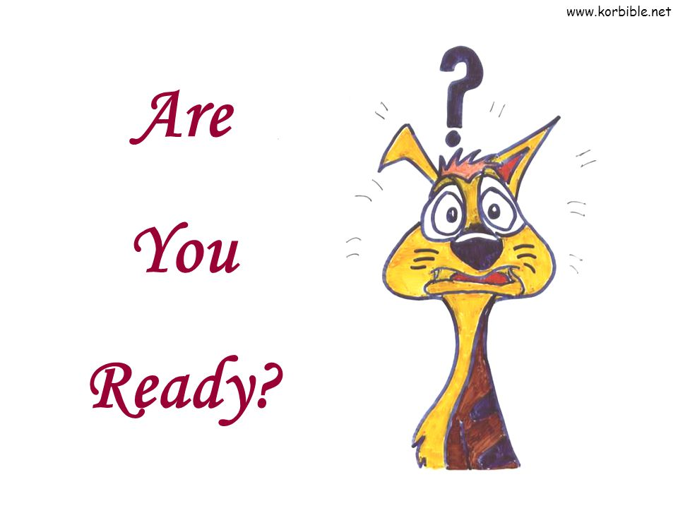 www.korbible.net Are You Ready