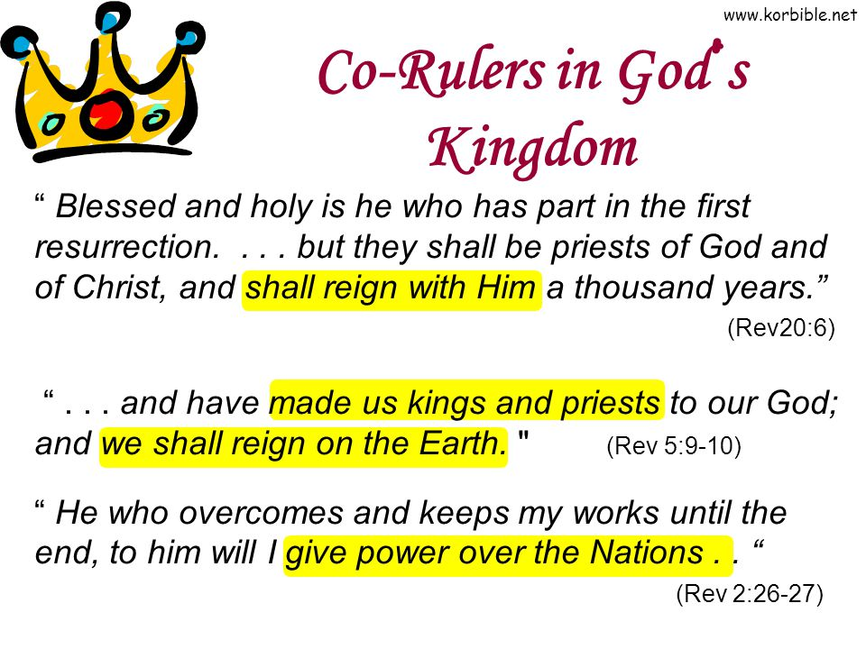 www.korbible.net Co-Rulers in God ' s Kingdom Blessed and holy is he who has part in the first resurrection....